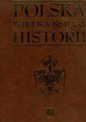 Okładka książki Polska wielka księga historii praca zbiorowa,Andrzej Nowak