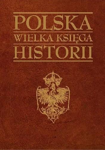 Okładka książki Polska wielka księga historii Andrzej Nowak (historyk)