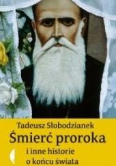 Okładka książki Śmierć proroka i inne historie o końcu świata Tadeusz Słobodzianek