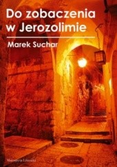 Okładka książki Do zobaczenia w Jerozolimie Marek Suchar