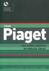 Okładka książki Jak sobie dziecko wyobraża świat Jean Piaget