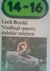 Okładka książki Niedługi spacer, dalekie miejsca Lech Borski