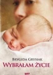 Okładka książki Wybrałam życie Brygida Grysiak