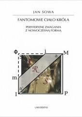 Okładka książki Fantomowe ciało króla. Peryferyjne zmagania z nowoczesną formą Jan Sowa