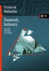 Okładka książki Zmierzch bożyszcz, czyli jak filozofuje się młotem Friedrich Nietzsche
