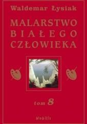 Okładka książki Malarstwo Białego Człowieka t.8 Waldemar Łysiak