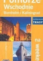 Okładka książki Pomorze wschodnie Bornholm i Kaliningrad na weekend Piotr Skurzyński,Piotr Ostrowski