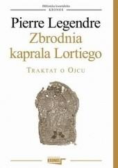 Okładka książki Zbrodnia kaprala Lortiego. Traktat o Ojcu Pierre Legendre