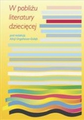 Okładka książki W pobliżu literatury dziecięcej Alicja Ungeheuer-Gołąb