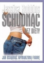 Okładka książki Schudnąć bez diety. Jak osiągnąć wymarzoną figurę Jessica Robbins