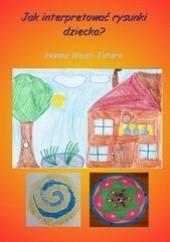 Okładka książki Jak interpretować rysunki dziecka? Hanna Wosz-Tatara