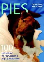 Okładka książki Pies. 100 sposobów na rozwiązanie jego problemów Sarah Fisher,Marie Miller