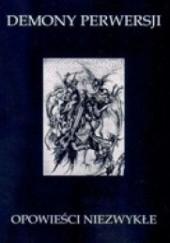 Okładka książki Demony perwersji. Opowieści niezwykłe Edgar Allan Poe,Gustav Meyrink,Stefan Grabiński,Hanns Heinz Ewers