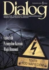 Okładka książki Dialog, nr 4 (665) / kwiecień 2012. Teatr pod napięciem Feliks Falk,Redakcja miesięcznika Dialog,Przemysław Kazusek,Wajdi Mouawad
