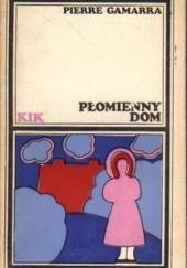 Okładka książki Płomienny dom Pierre Gamarra