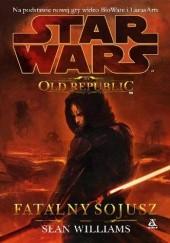 Okładka książki The Old Republic: Fatalny sojusz Sean Williams