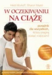 Okładka książki W oczekiwaniu na ciążę Heidi E. Murkoff,Sharon Mazel