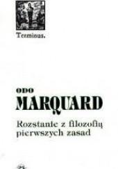 Okładka książki Rozstanie z filozofią pierwszych zasad. Studia filozoficzne Odo Marquard
