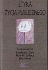 Okładka książki Etyka życia publicznego Ewa Nowak-Juchacz,Karolina Cern,Piotr Juchacz