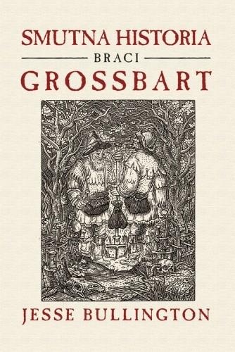 Okładka książki Smutna historia braci Grossbart Jesse Bullington