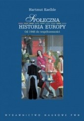 Okładka książki Społeczna historia Europy. Od 1945 roku do współczesności Hartmut Kaelble
