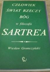 Okładka książki Człowiek, świat, rzeczy, bóg w filozofii Sartrea Wiesław Gromczyński