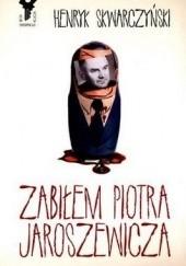 Okładka książki Zabiłem Piotra Jaroszewicza Henryk Skwarczyński