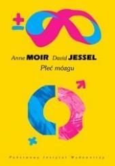 Okładka książki Płeć mózgu. O prawdziwej różnicy między mężczyzną a kobietą Anne Moir,David Jessel
