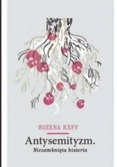 Okładka książki Antysemityzm. Niezamknięta historia. Bożena Keff