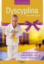 Okładka książki Dyscyplina na całe życie. Najlepszy prezent jaki możesz dać swoim dzieciom Ray Guarendi