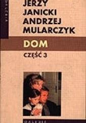 Okładka książki Dom. Część 3 Jerzy Janicki,Andrzej Mularczyk