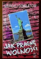 Okładka książki Jak pragnę wolności Siergiej Dowłatow