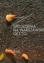 Okładka książki Spojrzenia na warszawskie getto Jacek Leociak