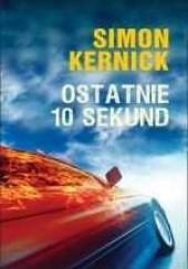 Okładka książki Ostatnie 10 sekund Simon Kernick