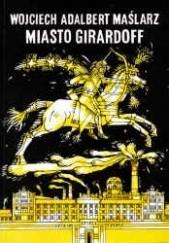 Okładka książki Miasto Girardoff Wojciech Adalbert Maślarz