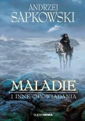 Okładka książki Maladie i inne opowiadania Andrzej Sapkowski