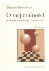 Okładka książki O racjonalności w filozofii starożytnej i odrodzeniowej. Wykłady. Zbigniew Drozdowicz