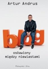 Okładka książki Blog osławiony między niewiastami Artur Andrus