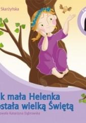 Okładka książki Jak mała Helenka została wielką Świętą. Św. Faustyna Kowalska (1905–1938) Ewa Skarżyńska