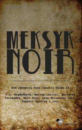 Okładka książki Meksyk Noir Rolo Diez,Juan Hernández Luna,Achy Obejas,Eduardo Antonio Parra,praca zbiorowa