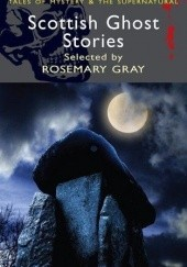 Okładka książki Scottish Ghost Stories Walter Scott, Robert Louis Stevenson, John Buchan, James Hogg, Rosemary Gray