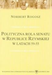 Okładka książki Polityczna rola senatu w Republice Rzymskiej w latach 59-55 Norbert Rogosz