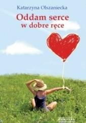 Okładka książki Oddam serce w dobre ręce Katarzyna Anna Olszaniecka