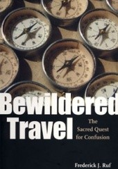 Okładka książki Bewildered Travel: The Sacred Quest for Confusion Frederick J. Ruf