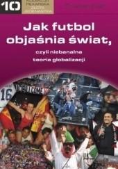 Okładka książki Jak futbol objaśnia świat, czyli niebanalna teoria globalizacji