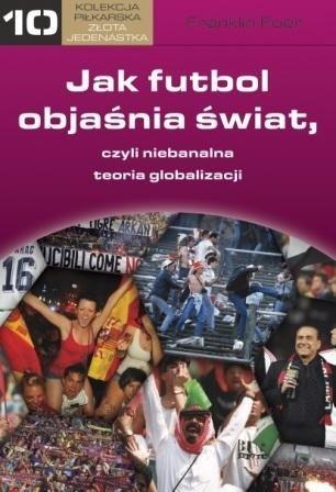 Okładka książki Jak futbol objaśnia świat, czyli niebanalna teoria globalizacji Franklin Foer
