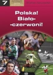Okładka książki Polska! Biało-czerwoni! Stefan Szczepłek