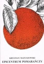 Okładka książki Epicentrum pomarańczy Krystian Matuszewski