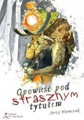Okładka książki Opowieść pod strasznym tytułem Jerzy Niemczuk