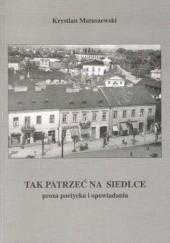 Okładka książki Tak patrzeć na Siedlce Krystian Matuszewski